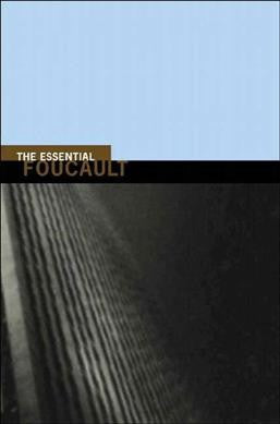 Essential Foucault : Selections from Essential Works of Foucault, 1954-1984