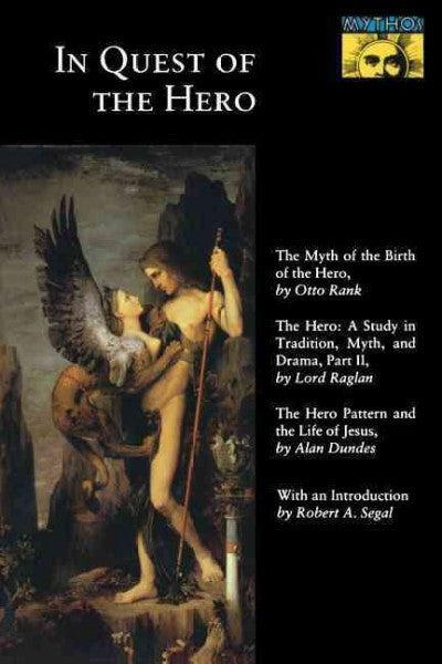 In Quest of the Hero : The Myth of the Birth of the Hero/the Hero : A Study in Tradition, Myth, and  Drama, Part Ii/the Hero Pattern and the Life of