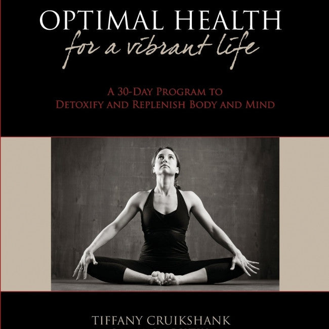 Optimal Health for a Vibrant Life : A 30-Day Program to Detoxify and Replenish Body and Mind
