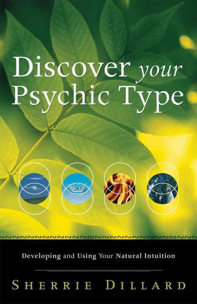 Discover Your Psychic Type : Developing and Using Your Natural Intuition