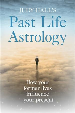 Judy Hall's Past Life Astrology : How Your Former Lives Influence Your Present