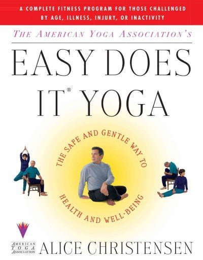 American Yoga Association's Easy Does It Yoga : The Safe and Gentle Way to Health and Well-Being