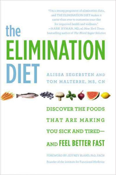 Elimination Diet : Discover the Foods That Are Making You Sick and Tired - and Feel Better Fast