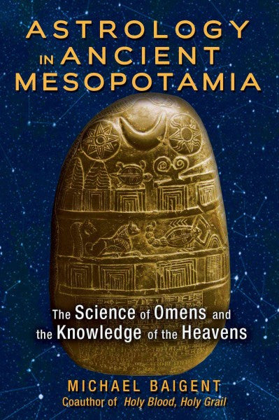 Astrology in Ancient Mesopotamia : The Science of Omens and the Knowledge of the Heavens
