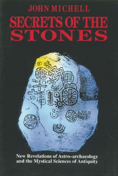Secrets of the Stones : New Revelations of Astro-Archaeology and the Mystical Sciences of Antiquity