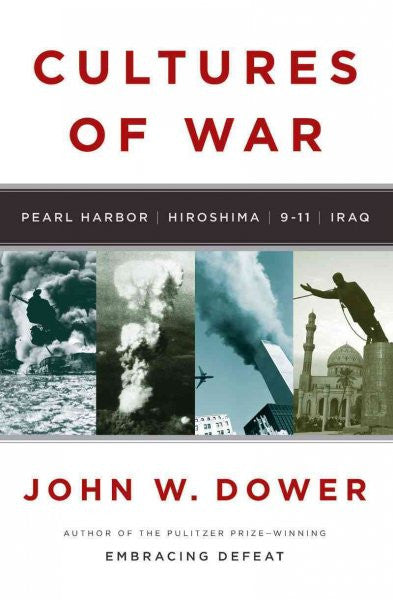 Cultures of War : Pearl Harbor / Hiroshima / 9-11 / Iraq