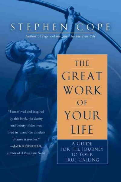 Great Work of Your Life : A Guide for the Journey to Your True Calling