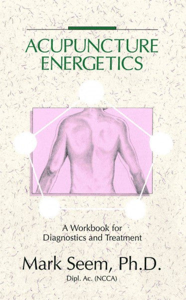 Acupuncture Energetics : Diagnostics and Treatment