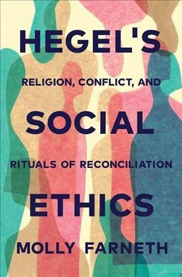 Hegel's Social Ethics : Religion, Conflict, and Rituals of Reconciliation