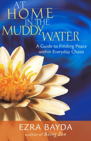 At Home in the Muddy Water : A Guide to Finding Peace Within Everyday Chaos