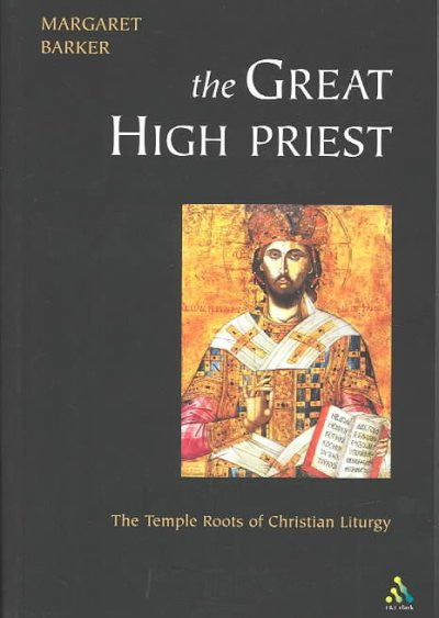Great High Priest : The Temple Roots of Christian Liturgy