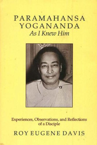 Paramahansa Yogananda As I Knew Him : Experiences, Observations, And Reflections of a Disciple