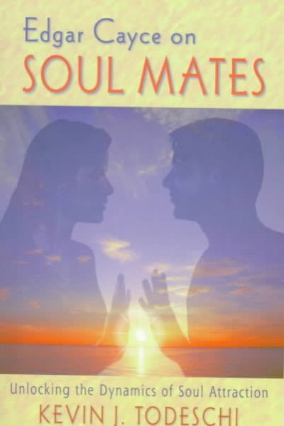 Edgar Cayce on Soul Mates : Unlocking the Dynamics of Soul Attraction