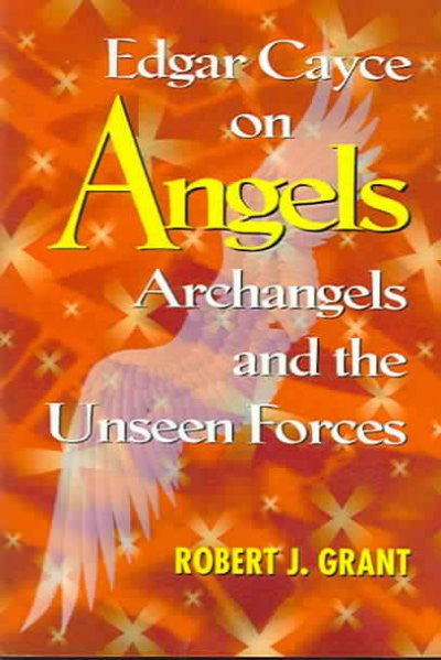 Edgar Cayce on Angels, Archangels, and the Unseen Forces