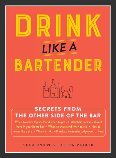 Drink Like a Bartender : Secrets from the Other Side of the Bar