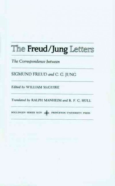 Freud/Jung Letters : The Correspondence Between Sigmund Freud and C.G. Jung