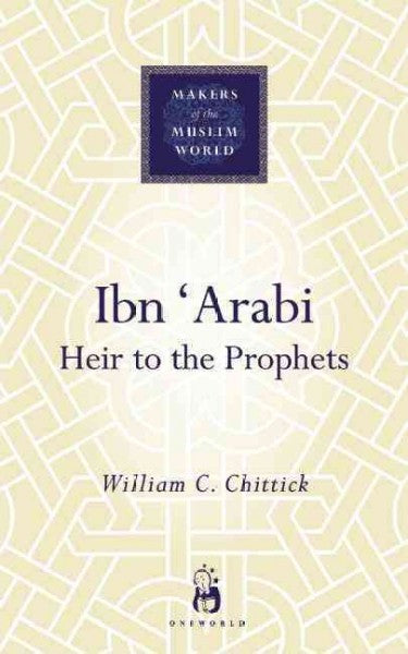 Ibn 'Arabi : Heir To The Prophets