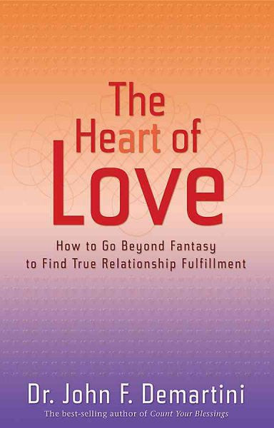 Heart of Love : How to Go Beyond Fantasy to Find True Relationship Fulfillment