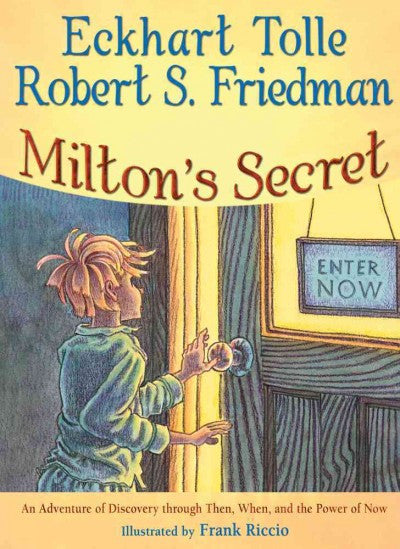 Milton's Secret : An Adventure of Discovery Through Then, When, and the Power of Now