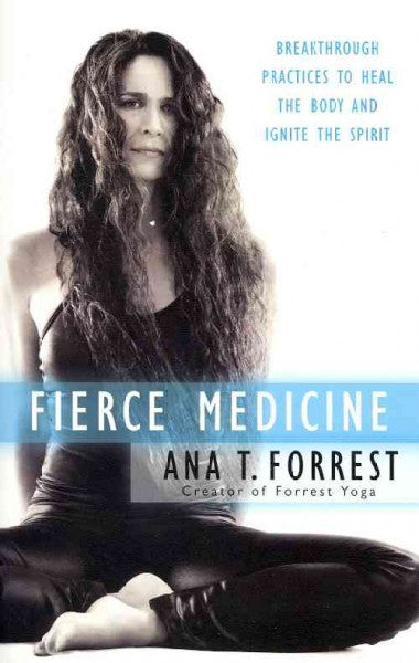Fierce Medicine : Breakthrough Practices to Heal the Body and Ignite the Spirit