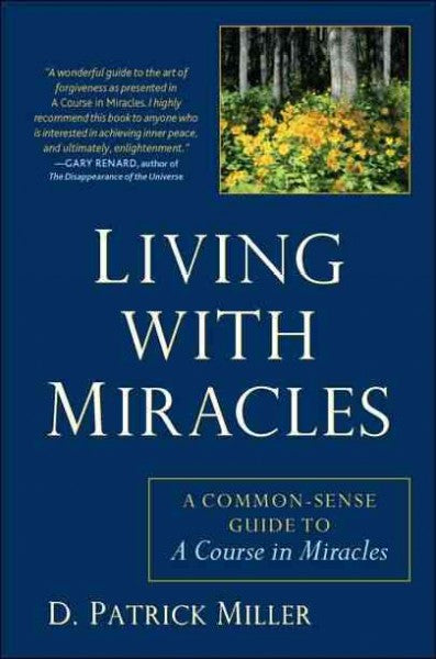 Living With Miracles : A Common-Sense Guide to a Course in Miracles