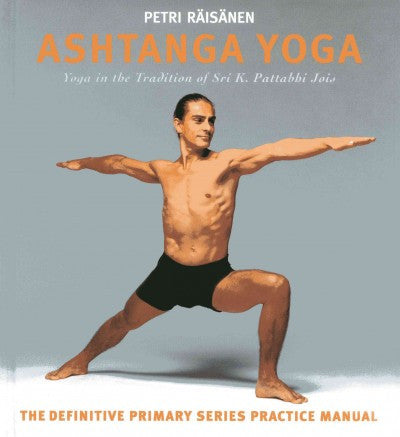 Ashtanga Yoga : The Yoga Tradition of Sri K. Pattabhi Jois: The Definitive Primary Series Practice Manual