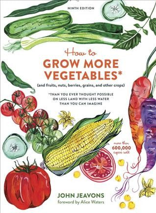 How to Grow More Vegetables : And fruits, nuts, berries, grains, and other crops - Than You Ever Thought Possible on Less Land With Less Water Than You Can Imagine