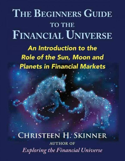 Beginner's Guide to the Financial Universe : An Introduction to the Role of the Sun, Moon and Planets in Financial Markets