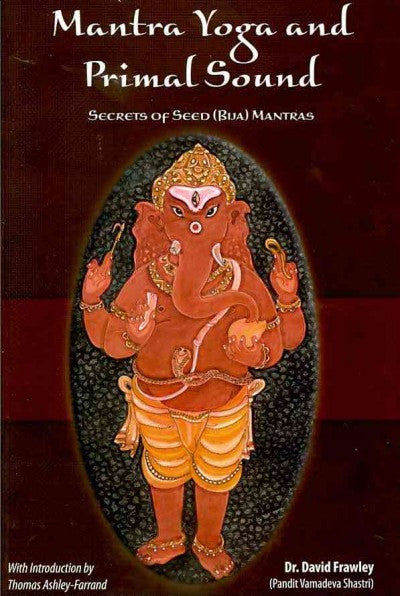 Mantra Yoga and Primal Sound : Secrets of Seed (Bija) Mantras