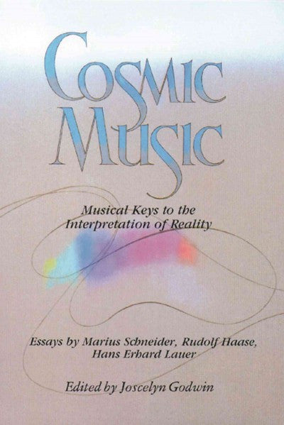 Cosmic Music : Musical Keys to the Interpretation of Reality