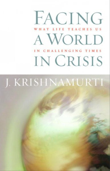 Facing A World In Crisis : What Life Teaches Us In Challenging Times