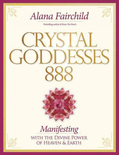 Crystal Goddessess 888 : Manifesting with the Divine Power of Heaven & Earth