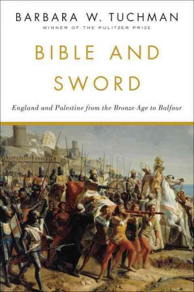 Bible and Sword : England and Palestine from the Bronze Age to Balfour