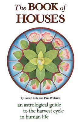 Book of Houses : An Astrological Guide to the Harvest Cycle in Human Life