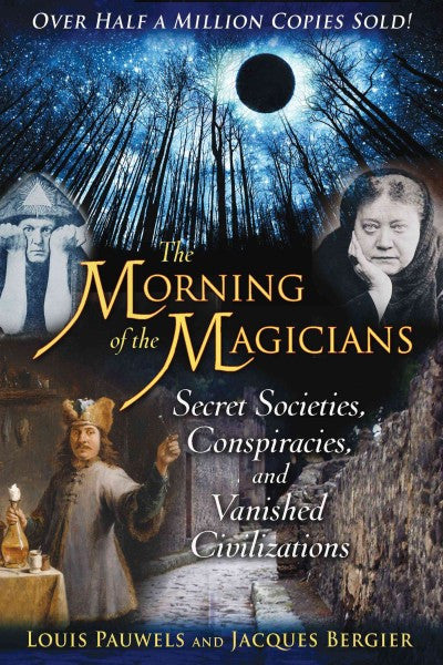 Morning of the Magicians : Secret Societies, Conspiracies, and Vanished Civilizations
