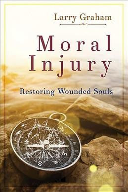 Moral Injury : Restoring Wounded Souls