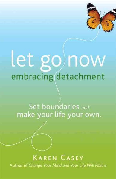 Let Go Now : Embracing Detachment
