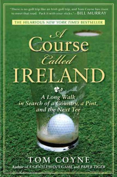 Course Called Ireland : A Long Walk in Search of a Country, a Pint, and the Next Tee