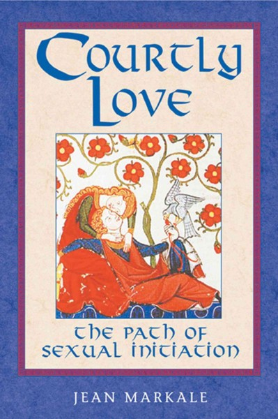 Courtly Love : The Path of Sexual Initiation
