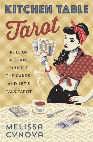 Kitchen Table Tarot : Pull Up a Chair, Shuffle the Cards, and Let's Talk Tarot