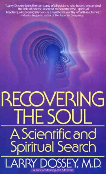 Recovering the Soul : A Scientific and Spiritual Approach