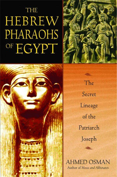 Hebrew Pharaohs of Egypt : The Secret Lineage of the Patriarch Joseph