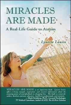 Miracles Are Made : A Real-Life Guide to Autism