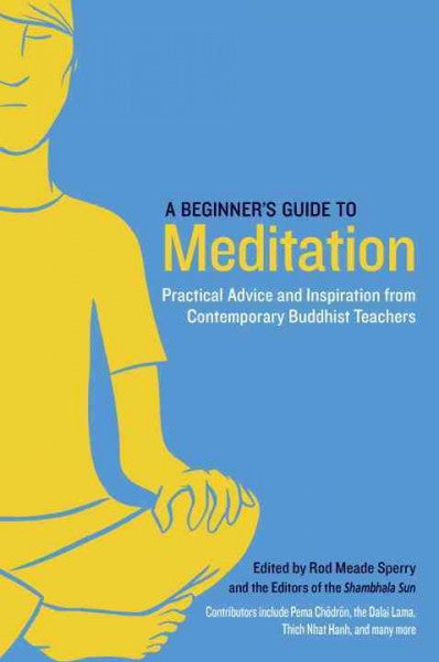 Beginner's Guide to Meditation : Practical Advice and Inspiration from Contemporary Buddhist Teachers