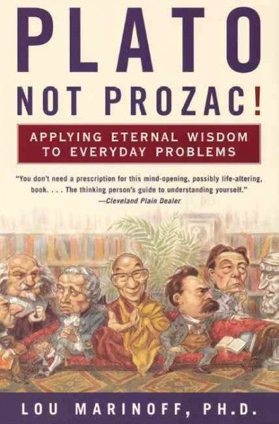 Plato, Not Prozac! : Applying Philosophy to Everyday Problems