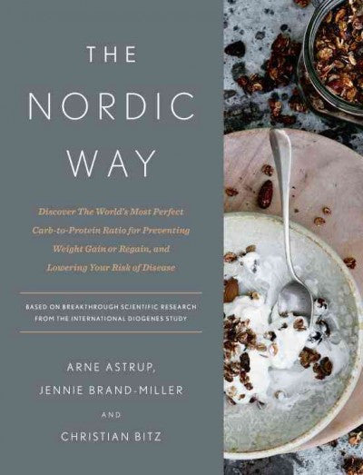 Nordic Way : Discover the World's Most Perfect Carb-to-Protein Ratio for Preventing Weight Gain or Regain, and Lowering Your Risk of Disease