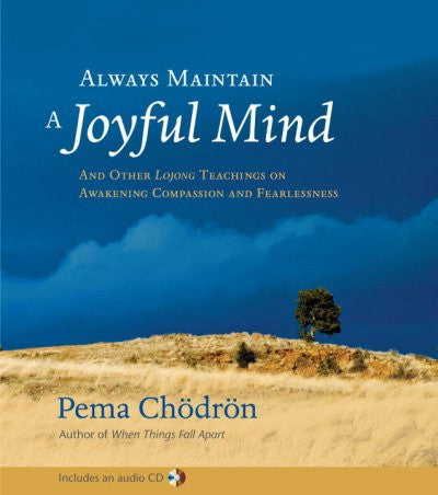 Always Maintain a Joyful Mind : And Other Lojong Teachings on Awakening Compassion and Fearlessness