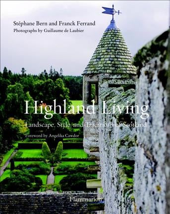 Highland Living : Landscape, Style, and Traditions of Scotland