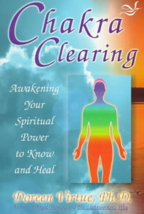 Chakra Clearing : Awakening Your Spiritual Power to Know and Heal