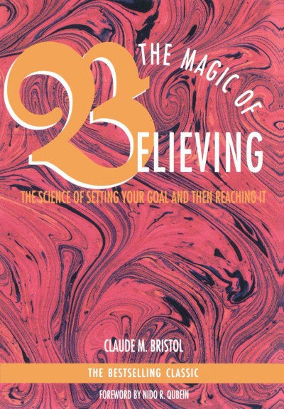 Magic of Believing : The Science of Setting Your Goal and Then Reaching It
